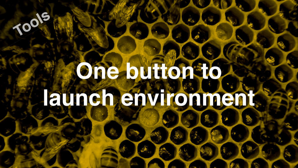 Tools One button to launch environment