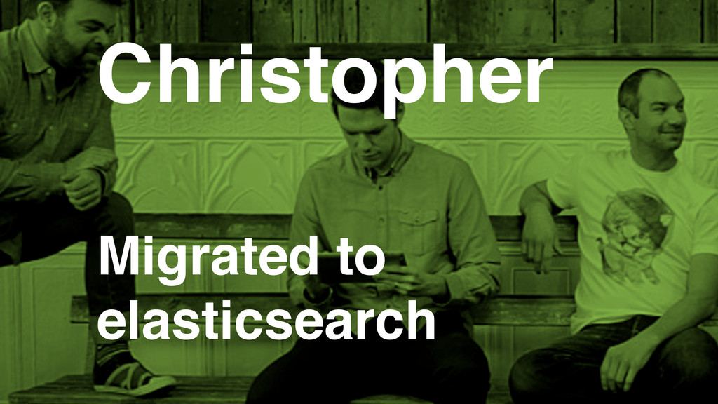 Migrated to elasticsearch Christopher