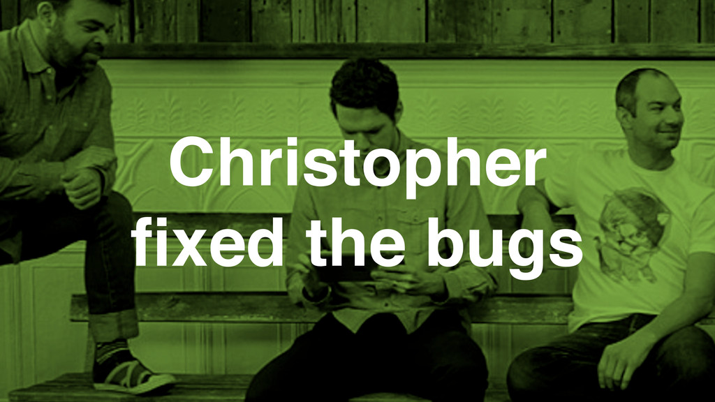 Christopher fixed the bugs