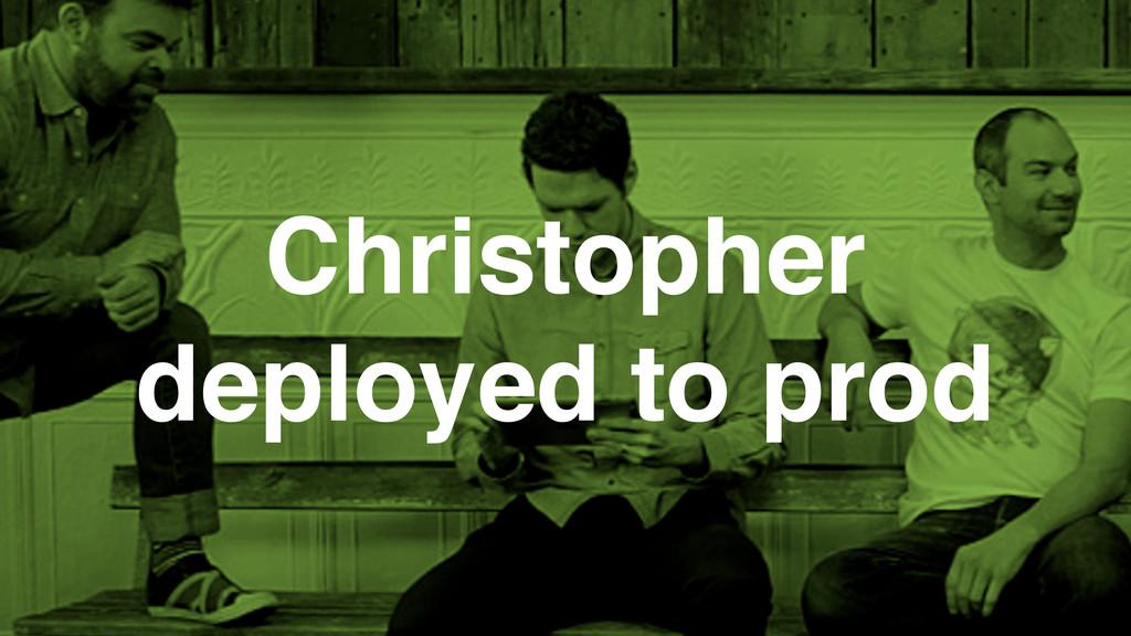 Christopher deployed to prod
