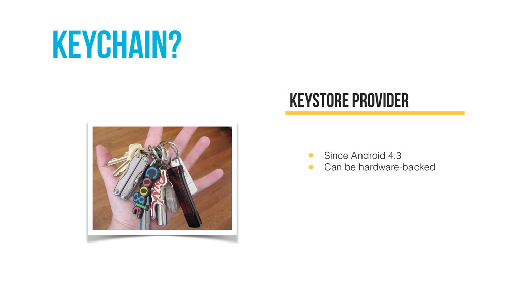KEYCHain? Keystore provider • Since Android 4.3...