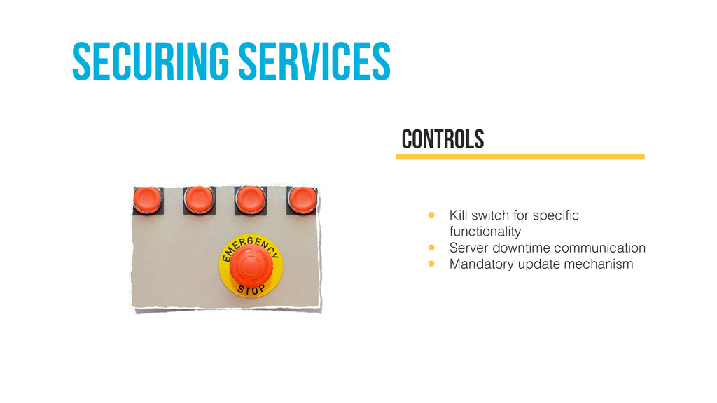 Securing services Controls • Kill switch for sp...