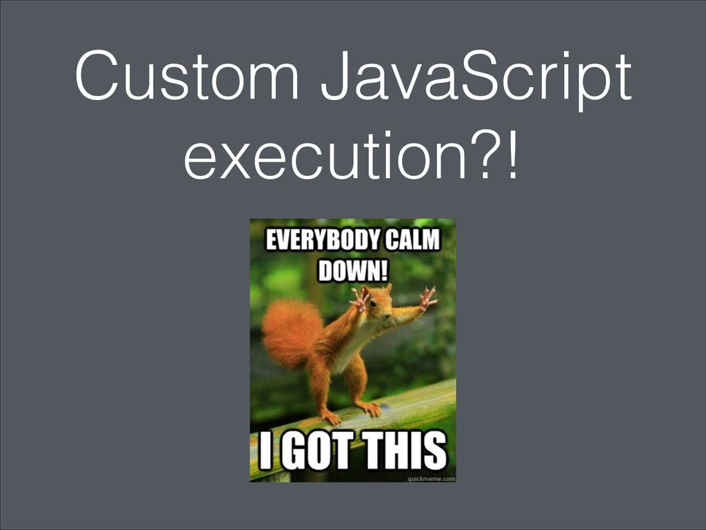 Custom JavaScript execution?!