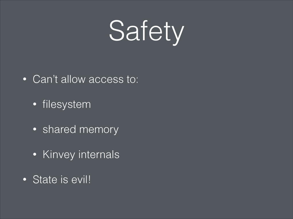 Safety • Can't allow access to: • filesystem • s...