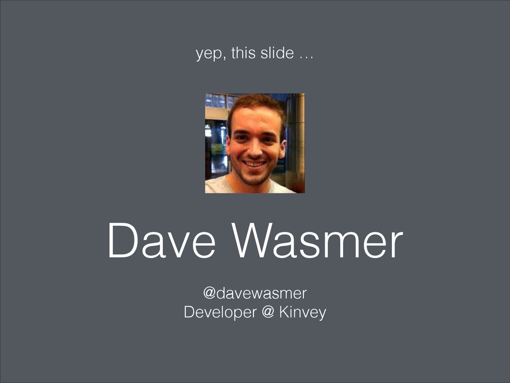 Dave Wasmer @davewasmer Developer @ Kinvey yep,...