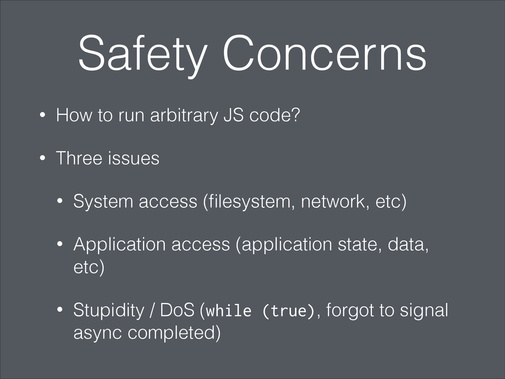 Safety Concerns • How to run arbitrary JS code?...