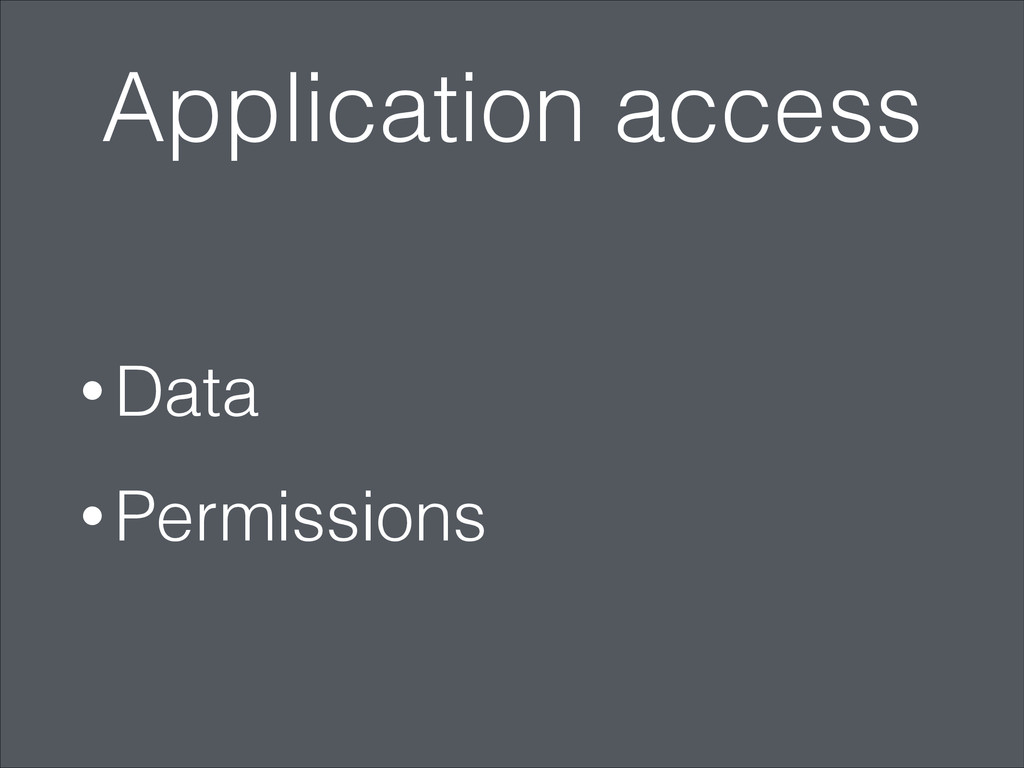 Application access • Data • Permissions