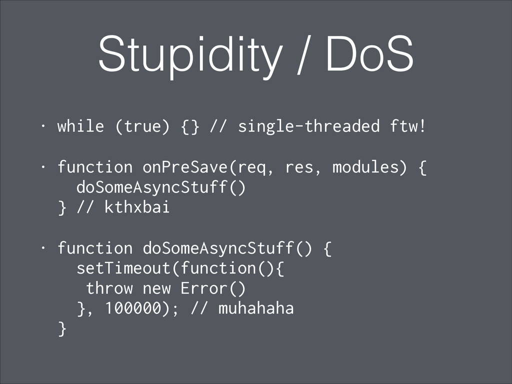 Stupidity / DoS • while (true) {} // single-thr...