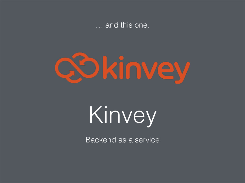 Kinvey Backend as a service … and this one.