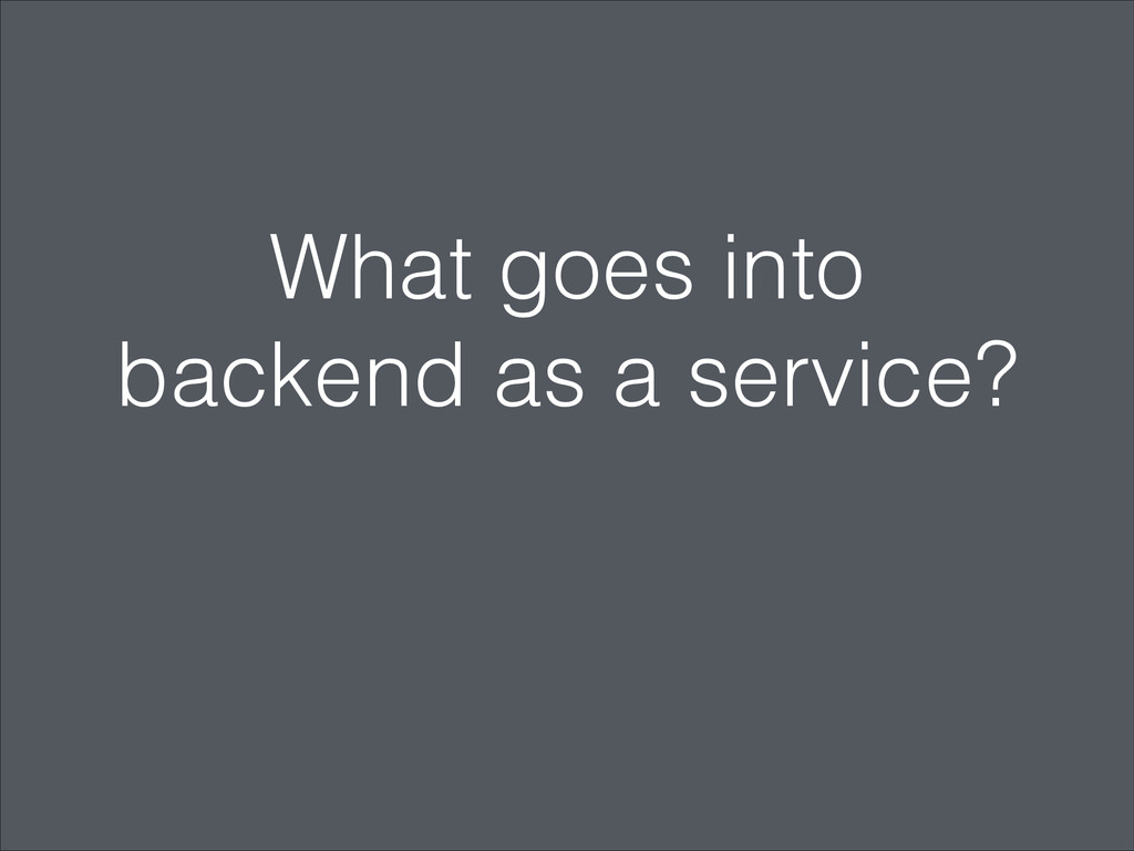 What goes into backend as a service?
