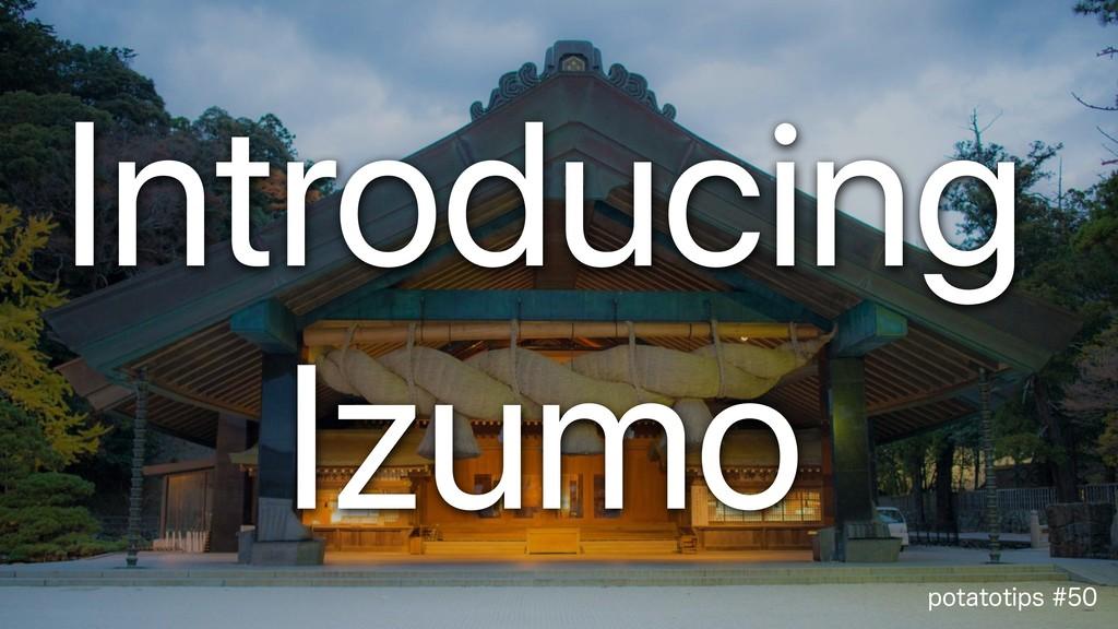 QPUBUPUJQT Introducing Izumo