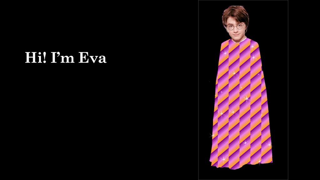 Hi! I'm Eva