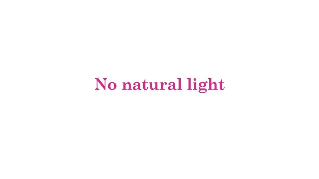 No natural light