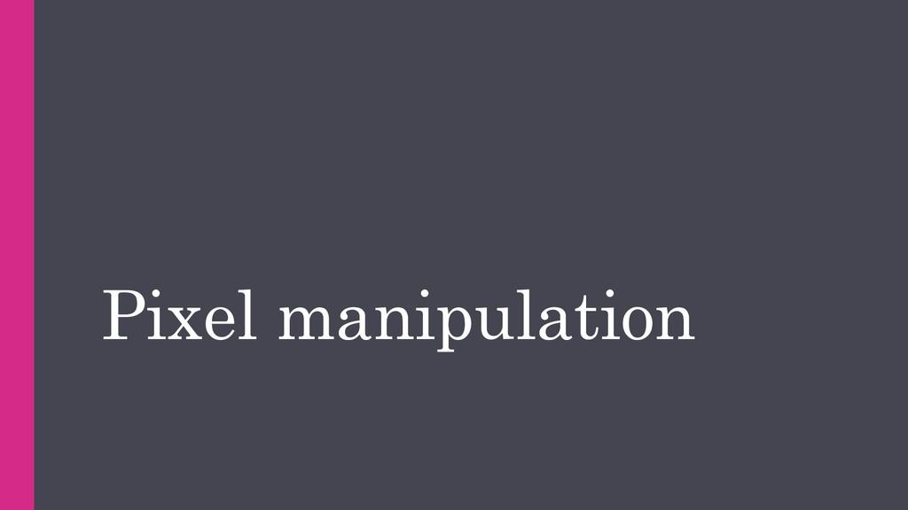 Pixel manipulation