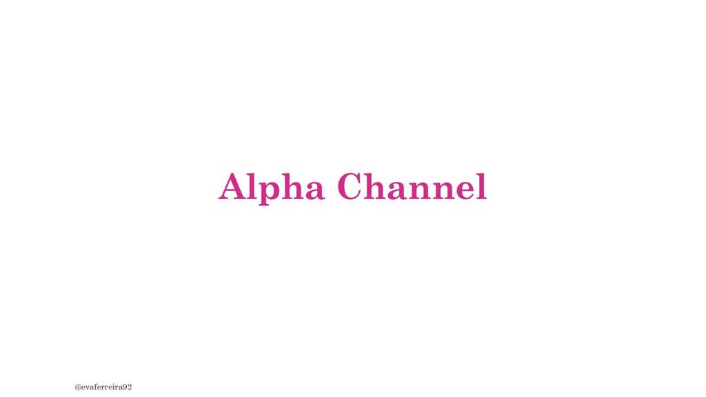 Alpha Channel @evaferreira92