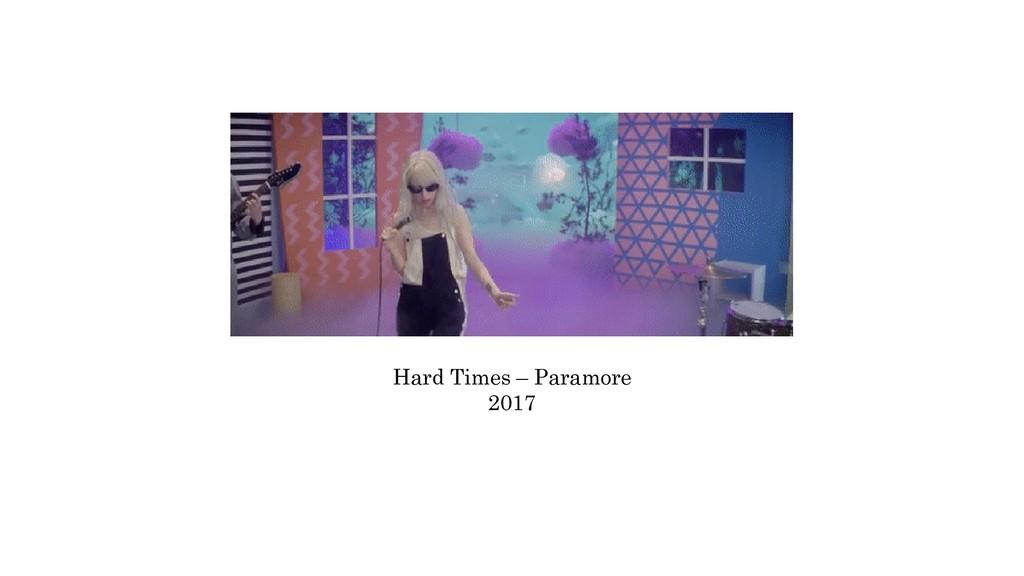 Hard Times – Paramore 2017