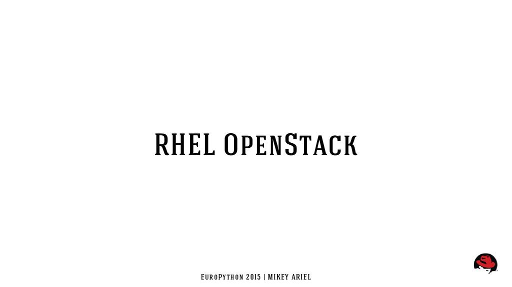 EuroPython 2015 | MIKEY ARIEL RHEL OpenStack