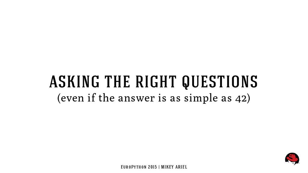 EuroPython 2015 | MIKEY ARIEL asking the right ...