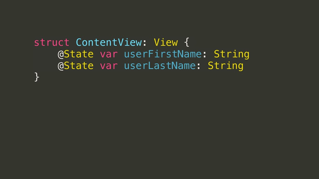 struct ContentView: View { @State var userFirst...