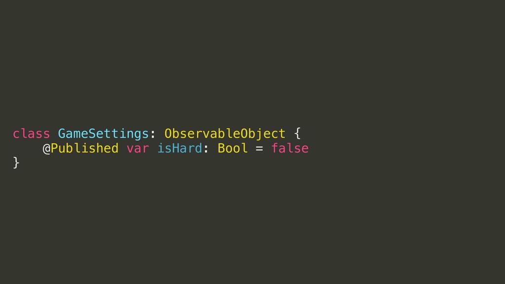 class GameSettings: ObservableObject { @Publish...