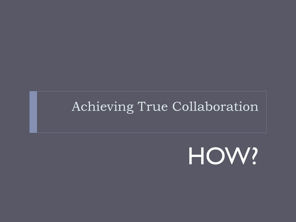 Achieving True Collaboration HOW?