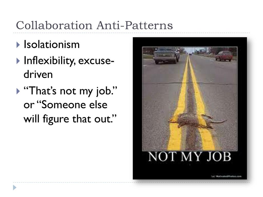 Collaboration Anti-Patterns } Isolationism }...
