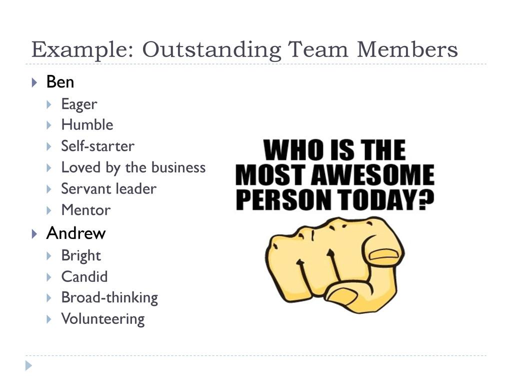 Example: Outstanding Team Members } Ben } E...