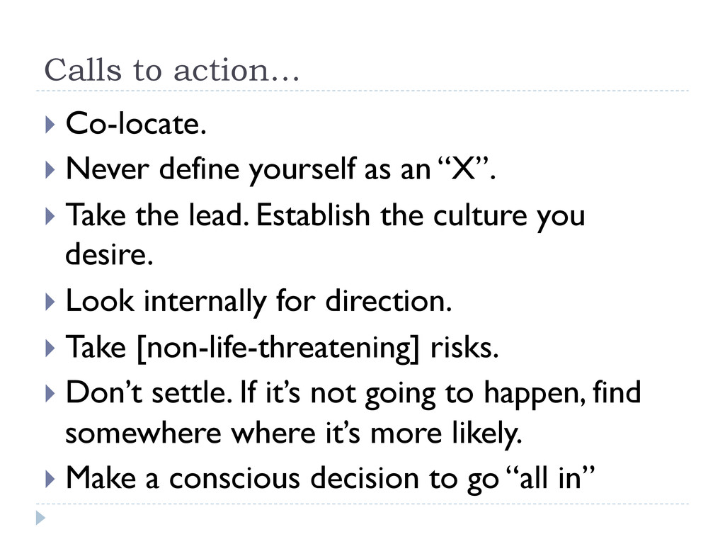 Calls to action… } Co-locate. } Never defin...