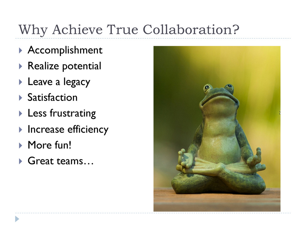 Why Achieve True Collaboration? } Accomplishm...