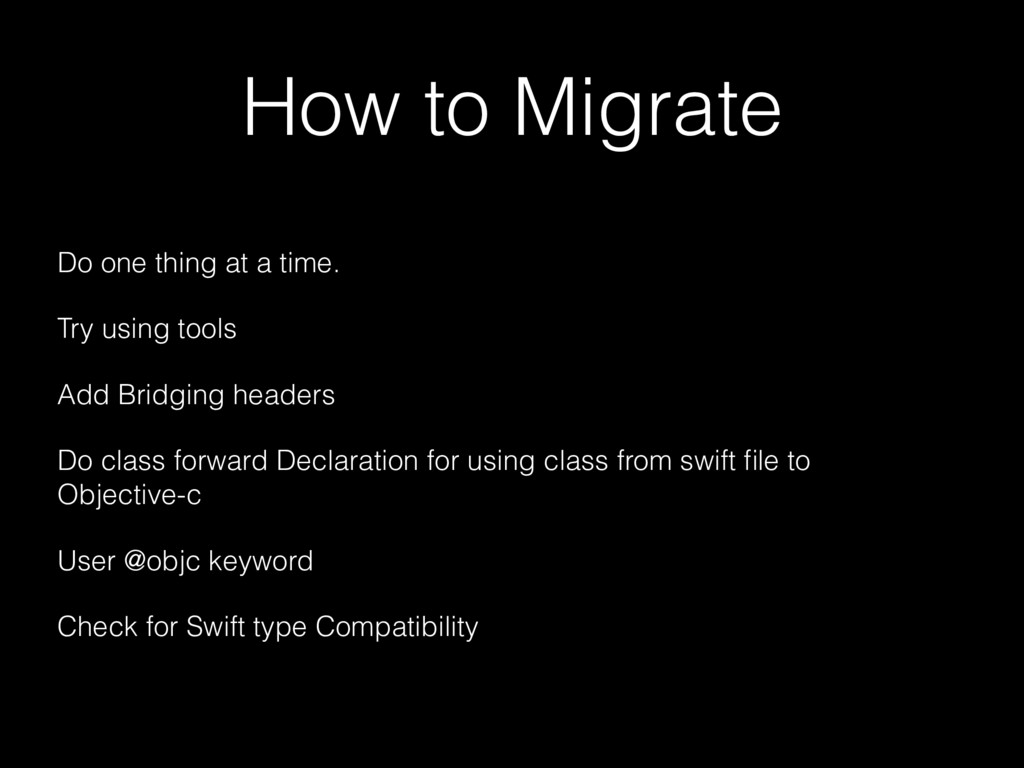 How to Migrate Do one thing at a time. Try usin...