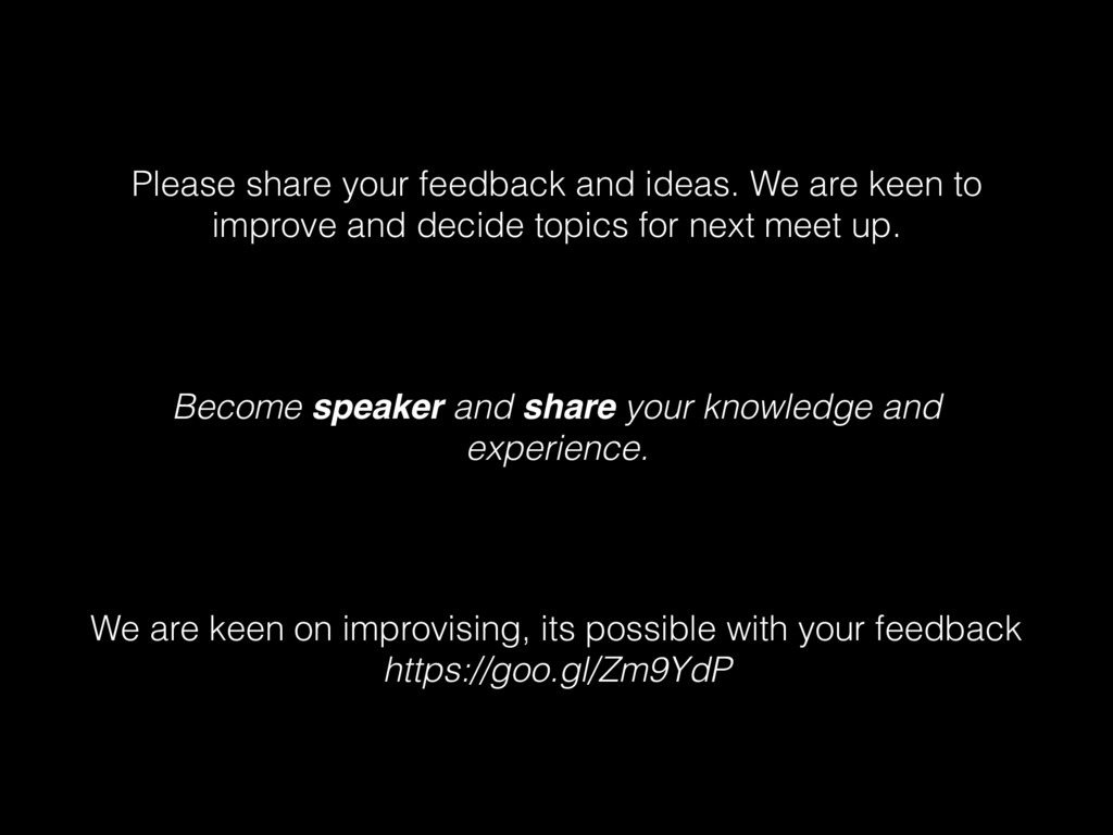 Please share your feedback and ideas. We are ke...