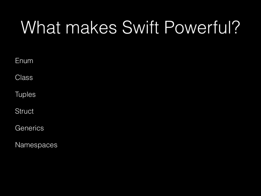 What makes Swift Powerful? Enum Class Tuples St...