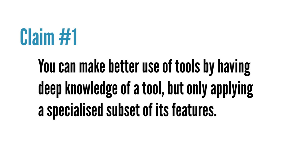 You can make better use of tools by having deep...