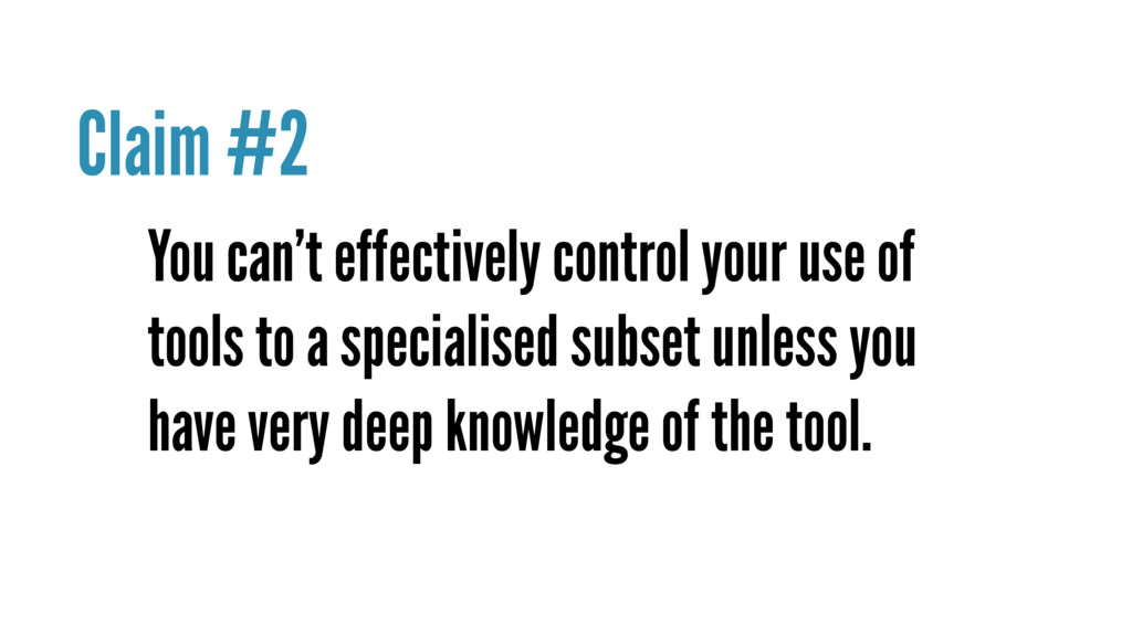 You can't effectively control your use of tools...
