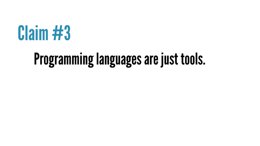 Programming languages are just tools. Claim #3