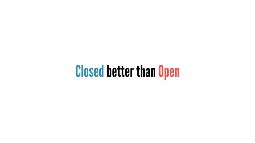Closed better than Open