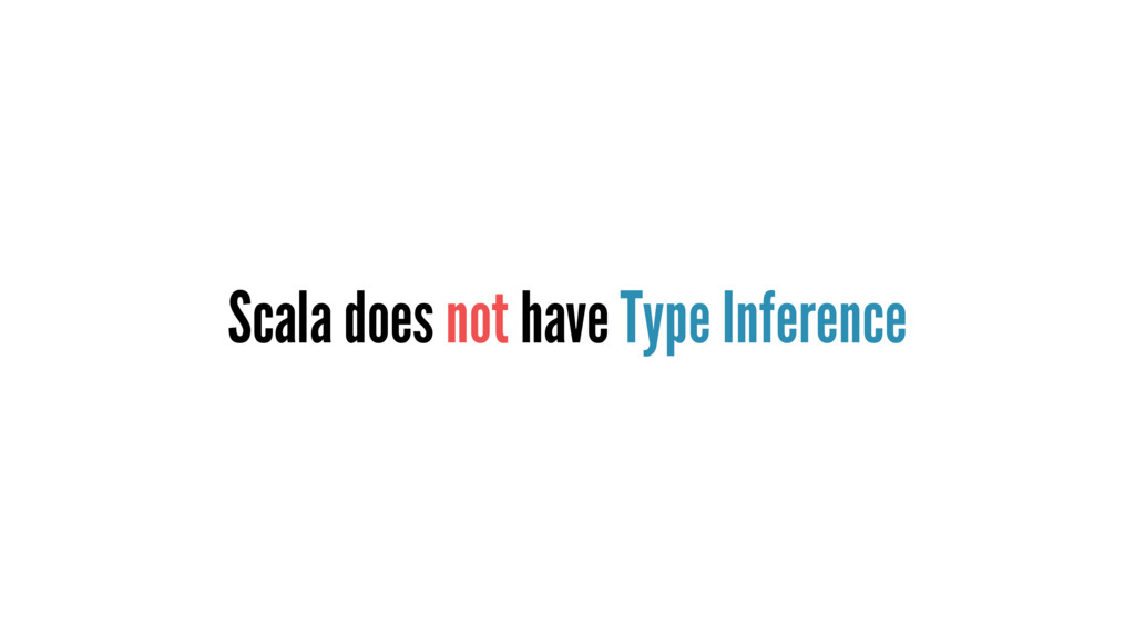 Scala does not have Type Inference