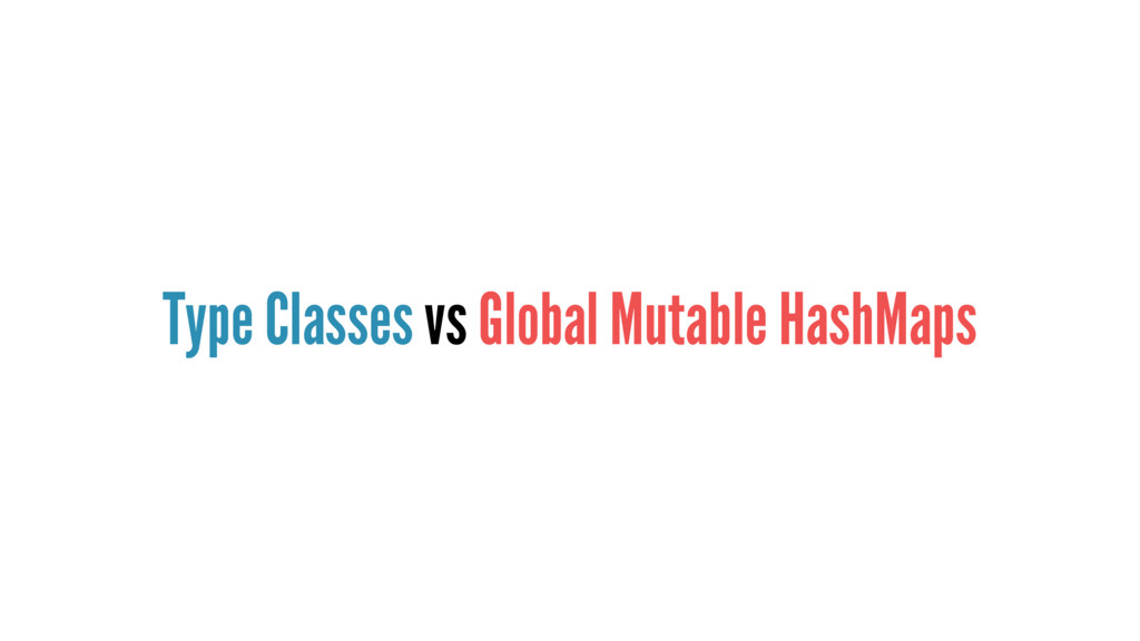 Type Classes vs Global Mutable HashMaps