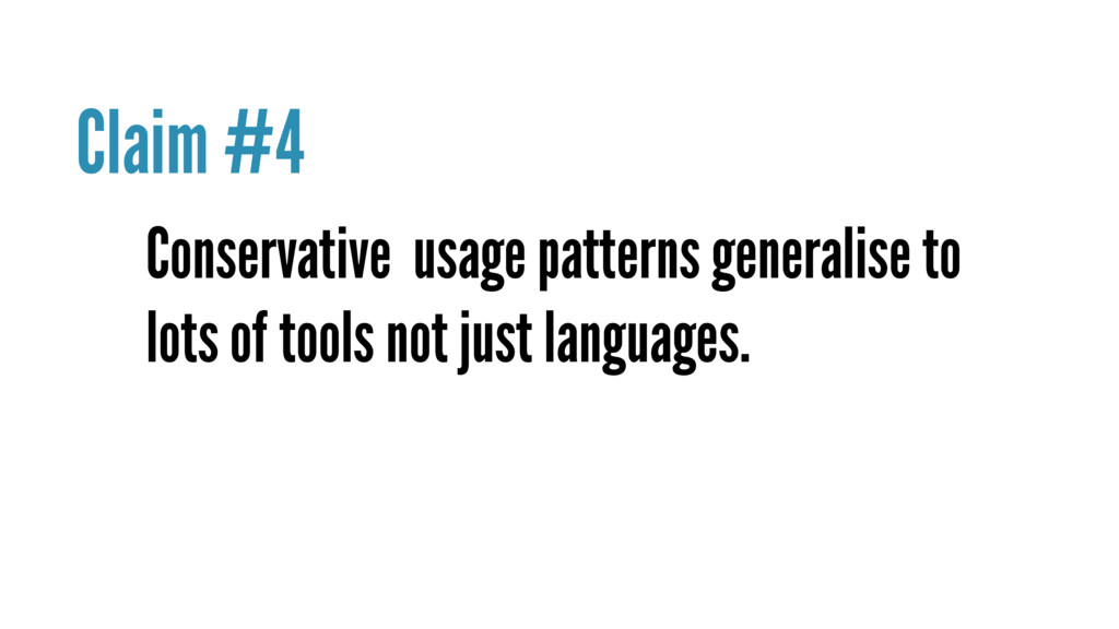 Conservative usage patterns generalise to lots ...