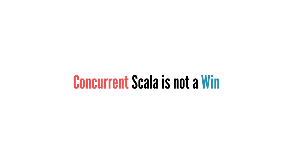 Concurrent Scala is not a Win