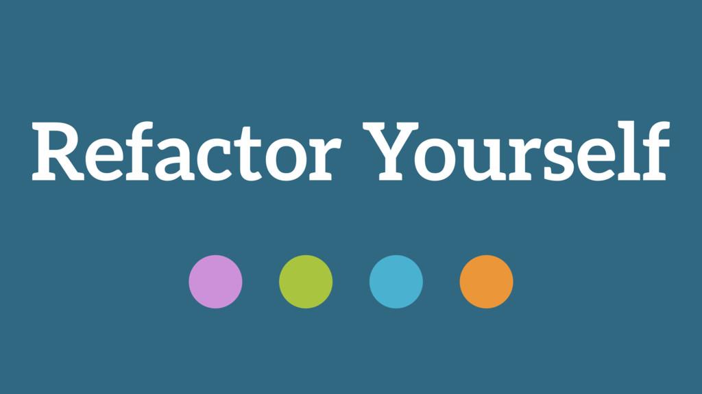Refactor Yourself