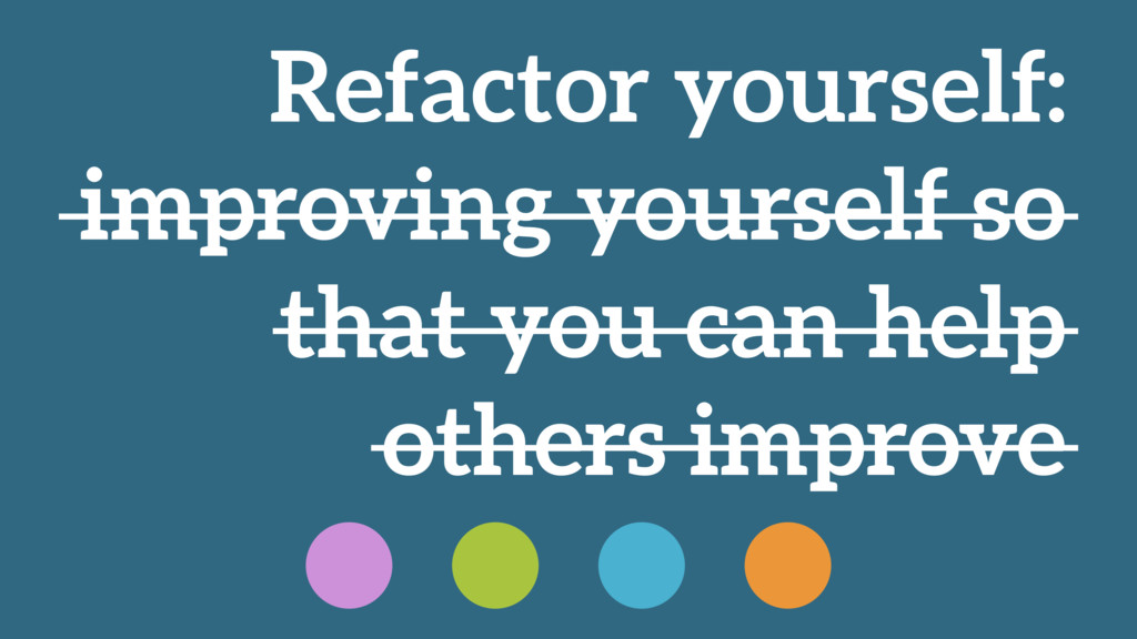 Refactor yourself: improving yourself so that y...