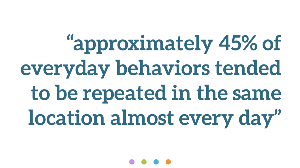 """""""approximately 45% of everyday behaviors tended..."""