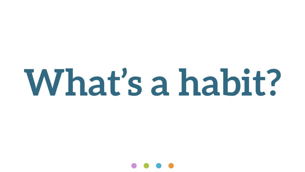 What's a habit?