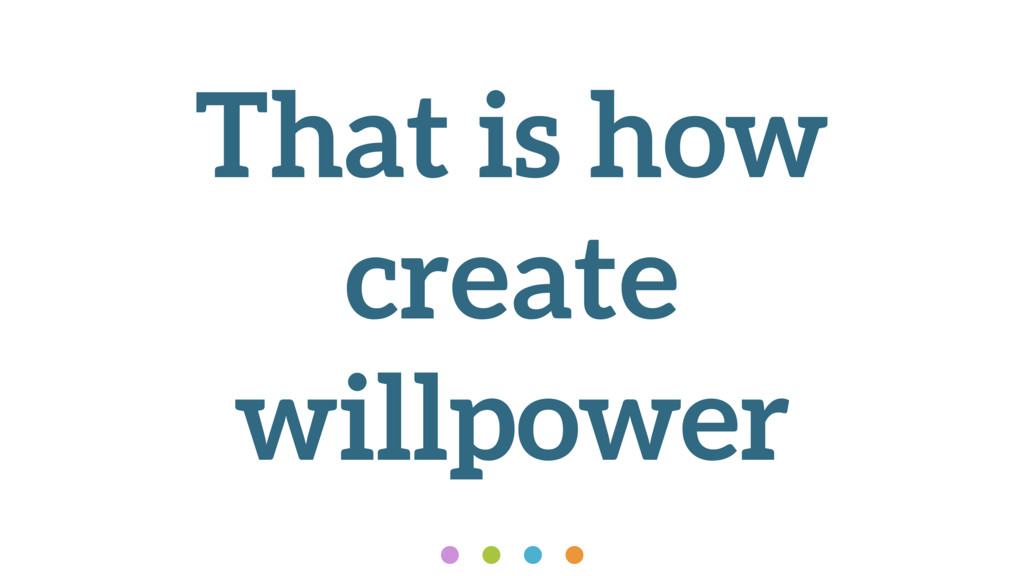 That is how create willpower