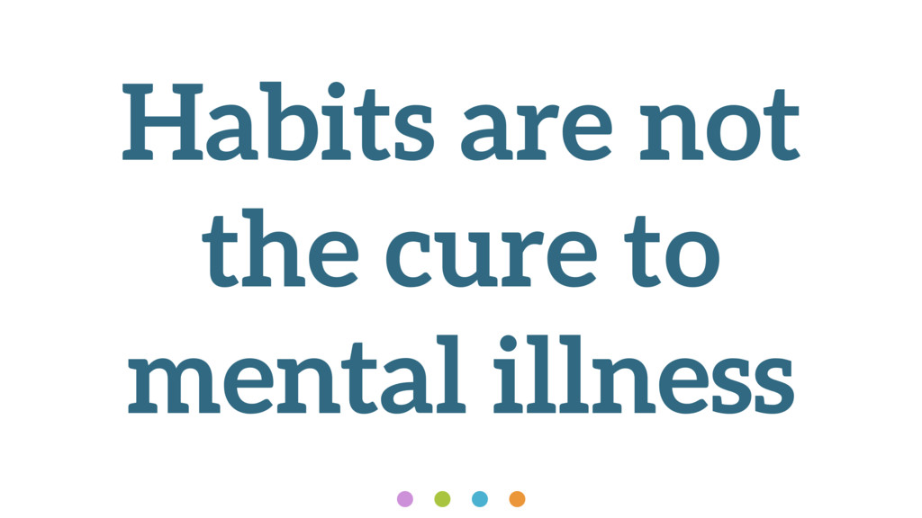 Habits are not the cure to mental illness