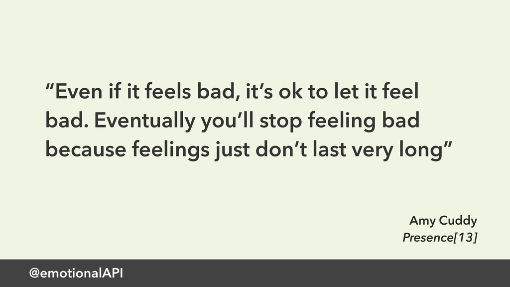 """@emotionalAPI """"Even if it feels bad, it's ok to..."""