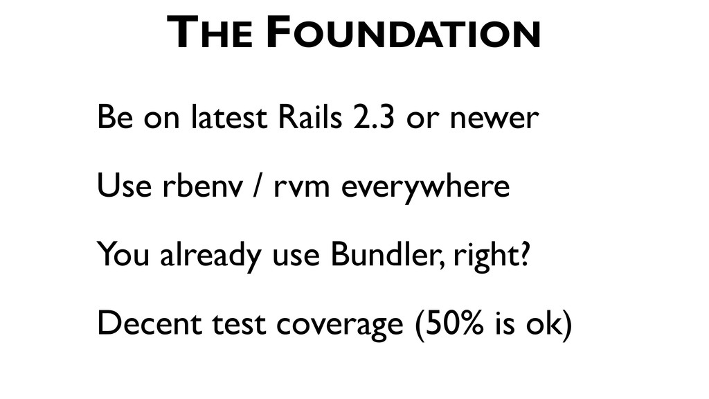 Be on latest Rails 2.3 or newer Use rbenv / rvm...