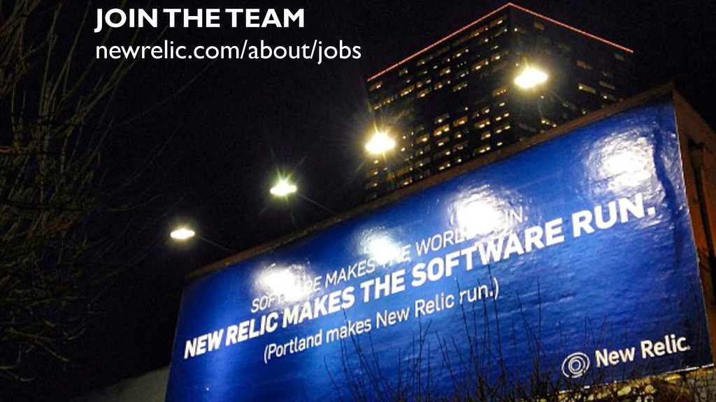 JOIN THE TEAM newrelic.com/about/jobs