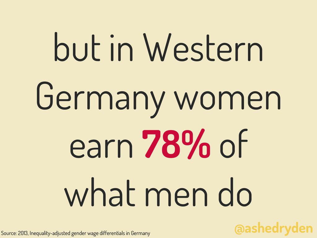 @ashedryden but in Western Germany women earn 7...